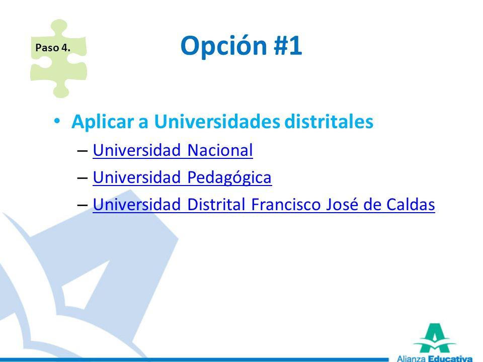 Opción #1 Aplicar a Universidades distritales Universidad Nacional