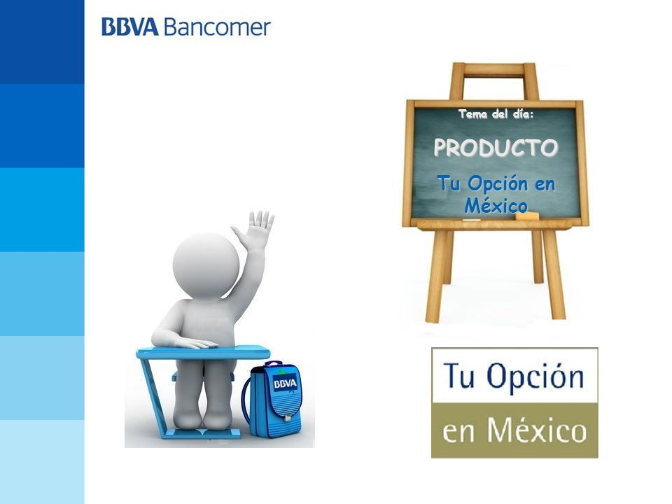 Tema del día: PRODUCTO Tu Opción en México
