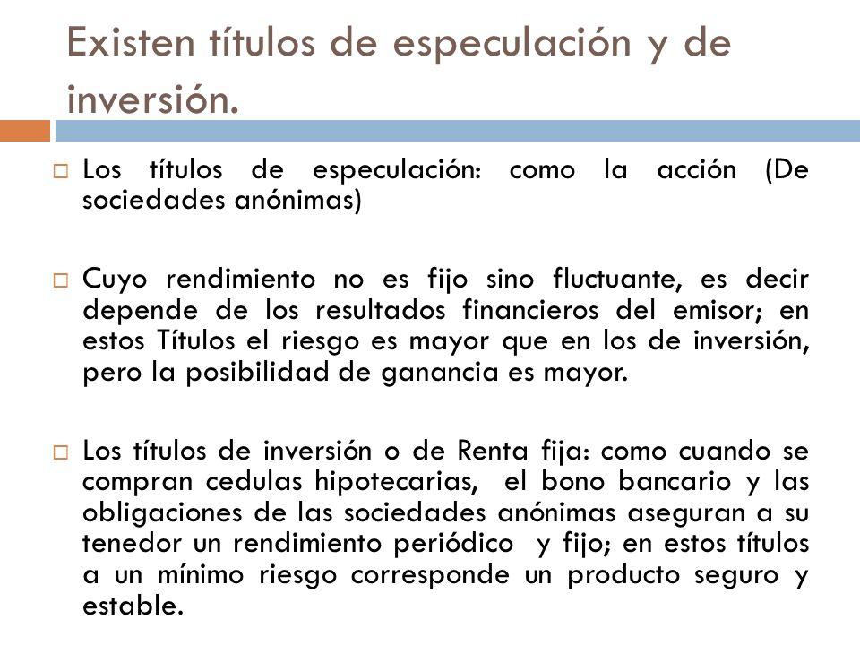Existen títulos de especulación y de inversión.