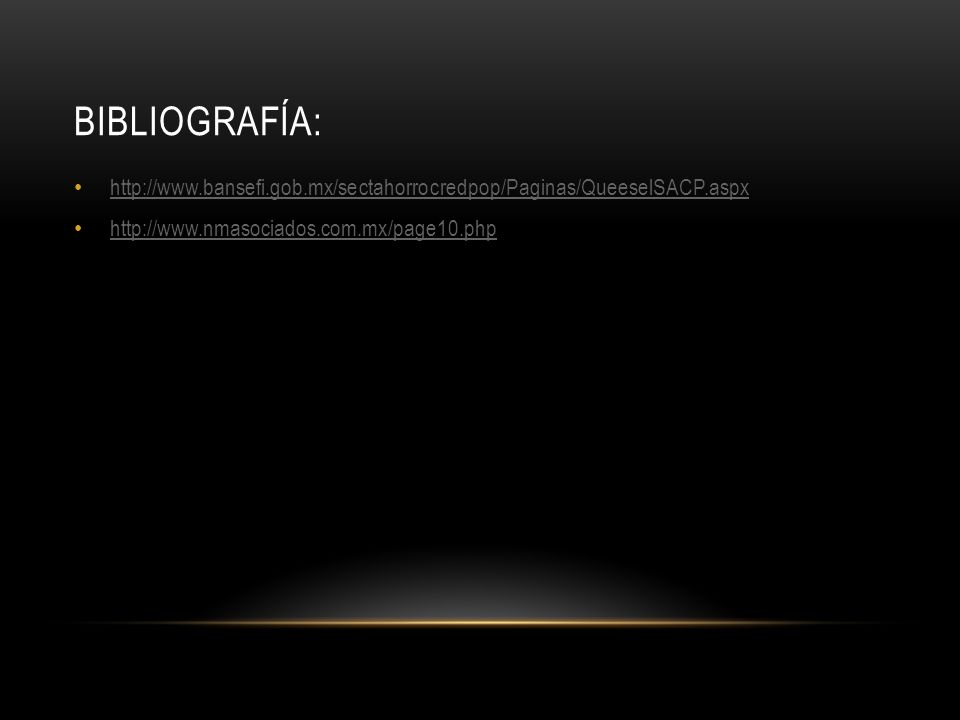 Bibliografía: http://www.bansefi.gob.mx/sectahorrocredpop/Paginas/QueeselSACP.aspx.