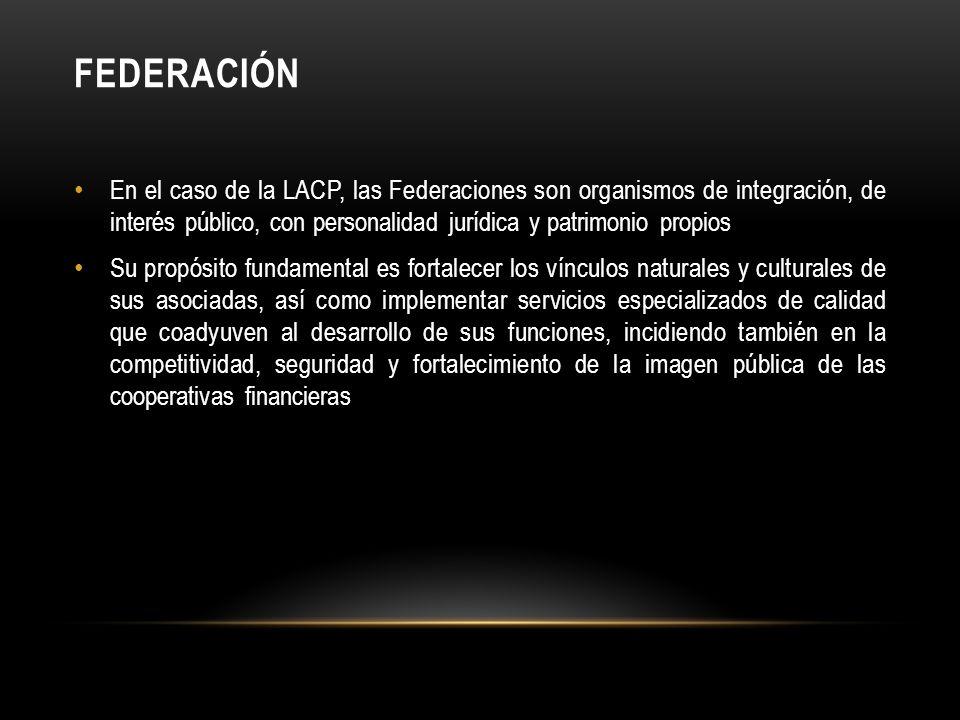 Federación En el caso de la LACP, las Federaciones son organismos de integración, de interés público, con personalidad jurídica y patrimonio propios.