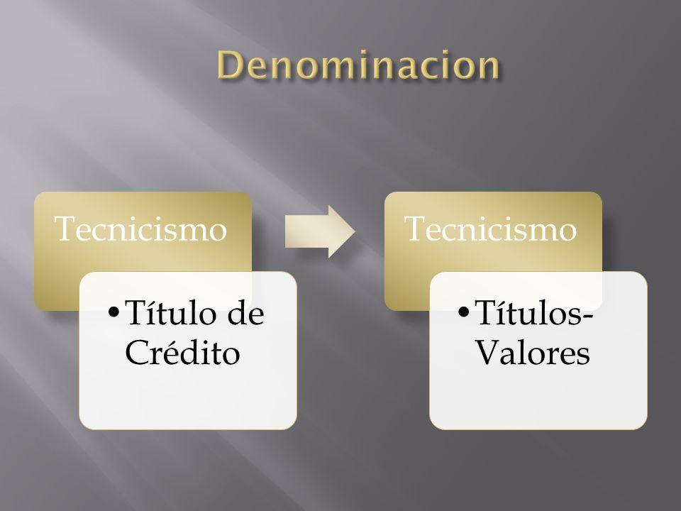 Denominacion Tecnicismo Título de Crédito Títulos- Valores