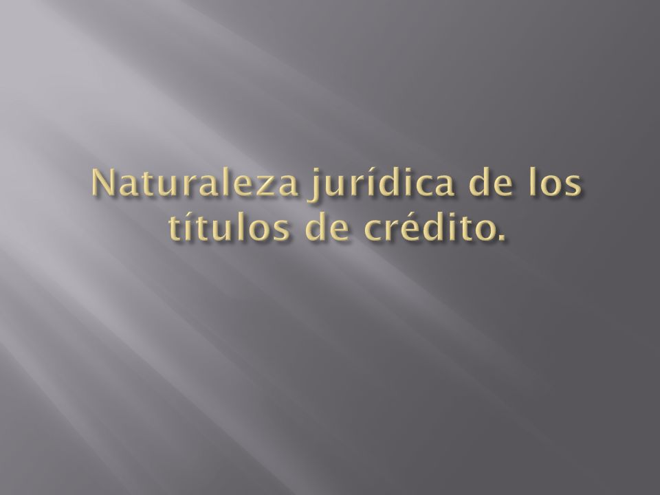 Naturaleza jurídica de los títulos de crédito.
