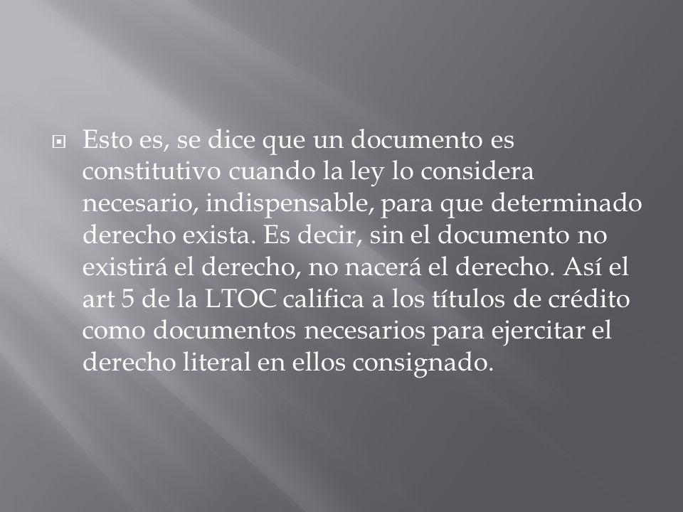Esto es, se dice que un documento es constitutivo cuando la ley lo considera necesario, indispensable, para que determinado derecho exista.