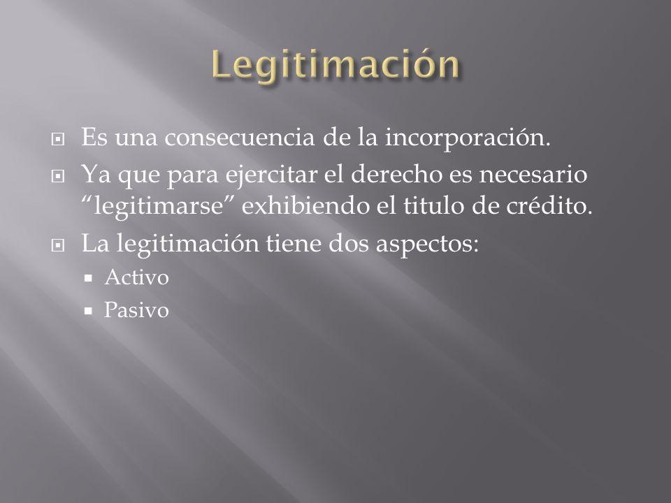 Legitimación Es una consecuencia de la incorporación.