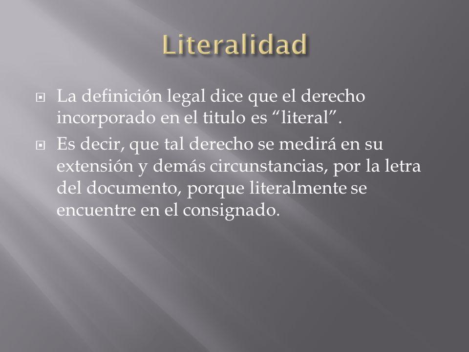 Literalidad La definición legal dice que el derecho incorporado en el titulo es literal .