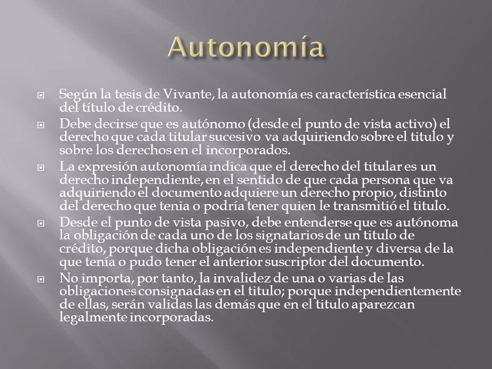 Autonomía Según la tesis de Vivante, la autonomía es característica esencial del título de crédito.