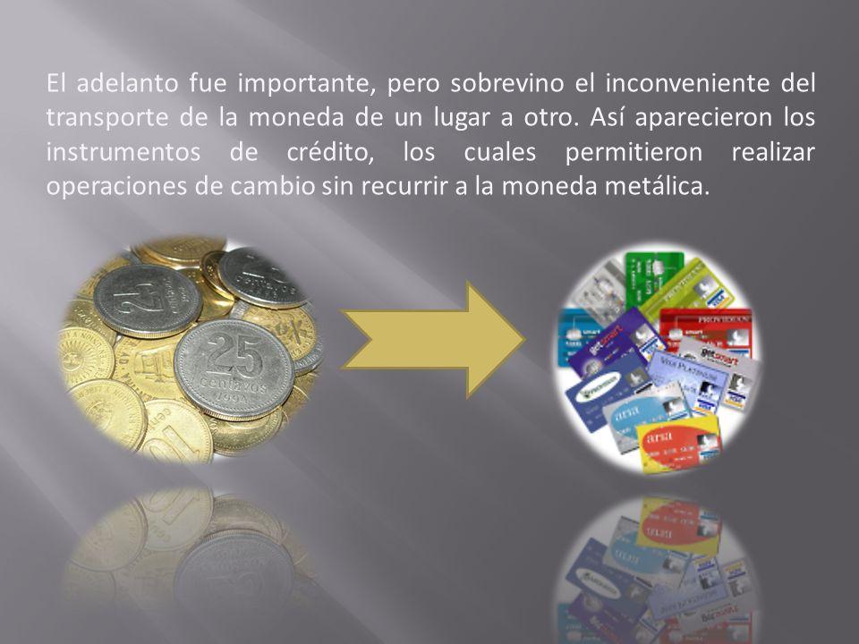 El adelanto fue importante, pero sobrevino el inconveniente del transporte de la moneda de un lugar a otro.
