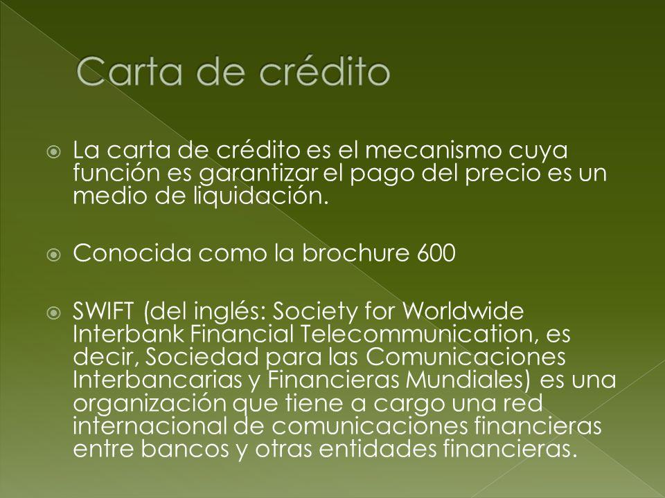 Carta de crédito La carta de crédito es el mecanismo cuya función es garantizar el pago del precio es un medio de liquidación.