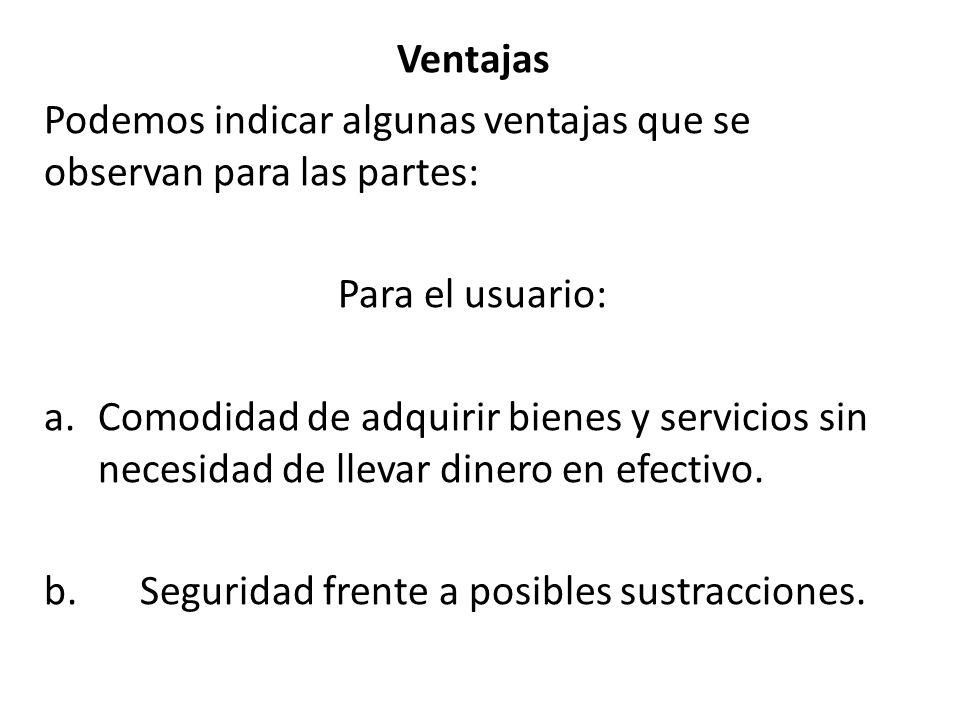 Ventajas Podemos indicar algunas ventajas que se observan para las partes: Para el usuario: