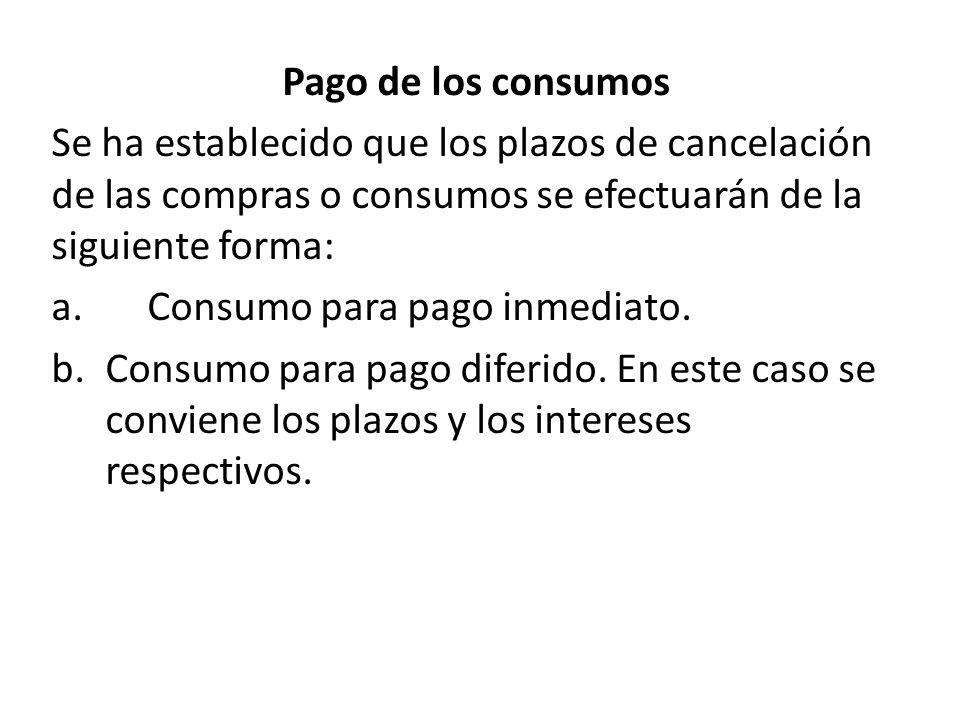 Pago de los consumos Se ha establecido que los plazos de cancelación de las compras o consumos se efectuarán de la siguiente forma: