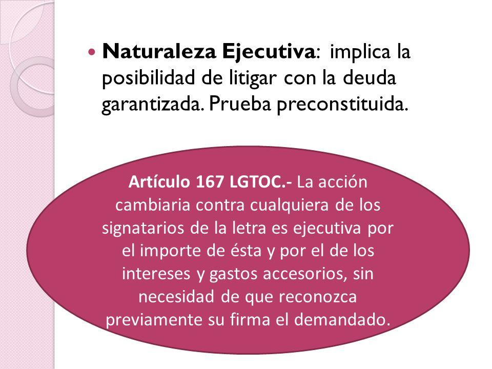 Naturaleza Ejecutiva: implica la posibilidad de litigar con la deuda garantizada. Prueba preconstituida.