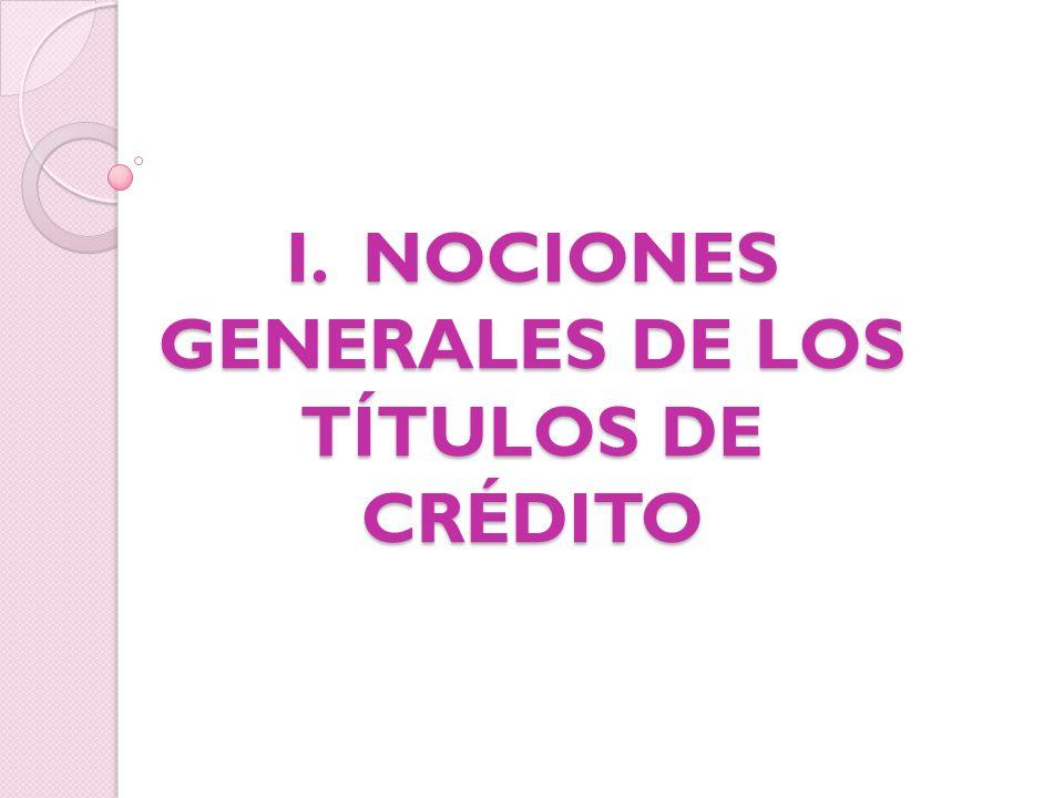 I. NOCIONES GENERALES DE LOS TÍTULOS DE CRÉDITO