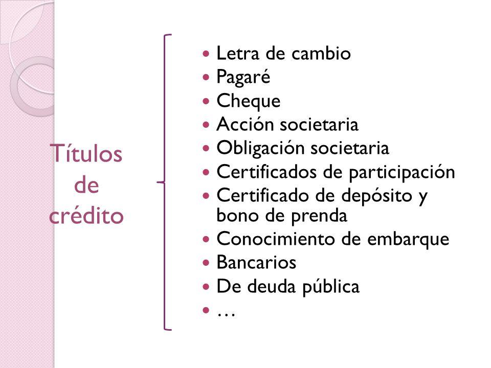 Títulos de crédito Letra de cambio Pagaré Cheque Acción societaria