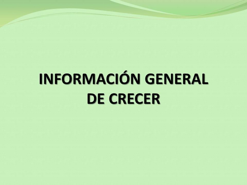 INFORMACIÓN GENERAL DE CRECER