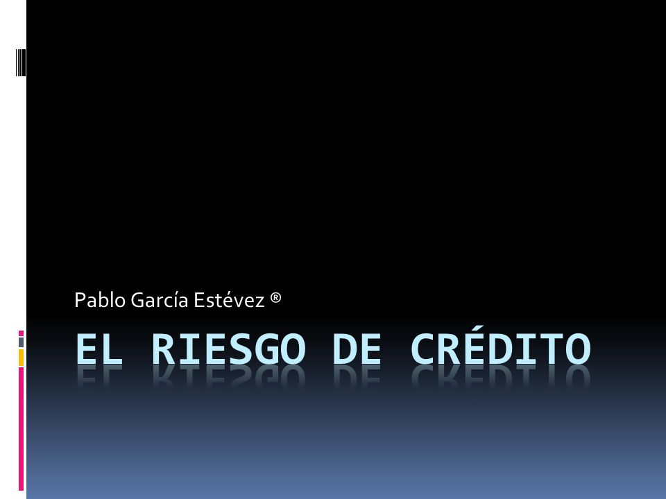 Pablo García Estévez ® El riesgo de Crédito