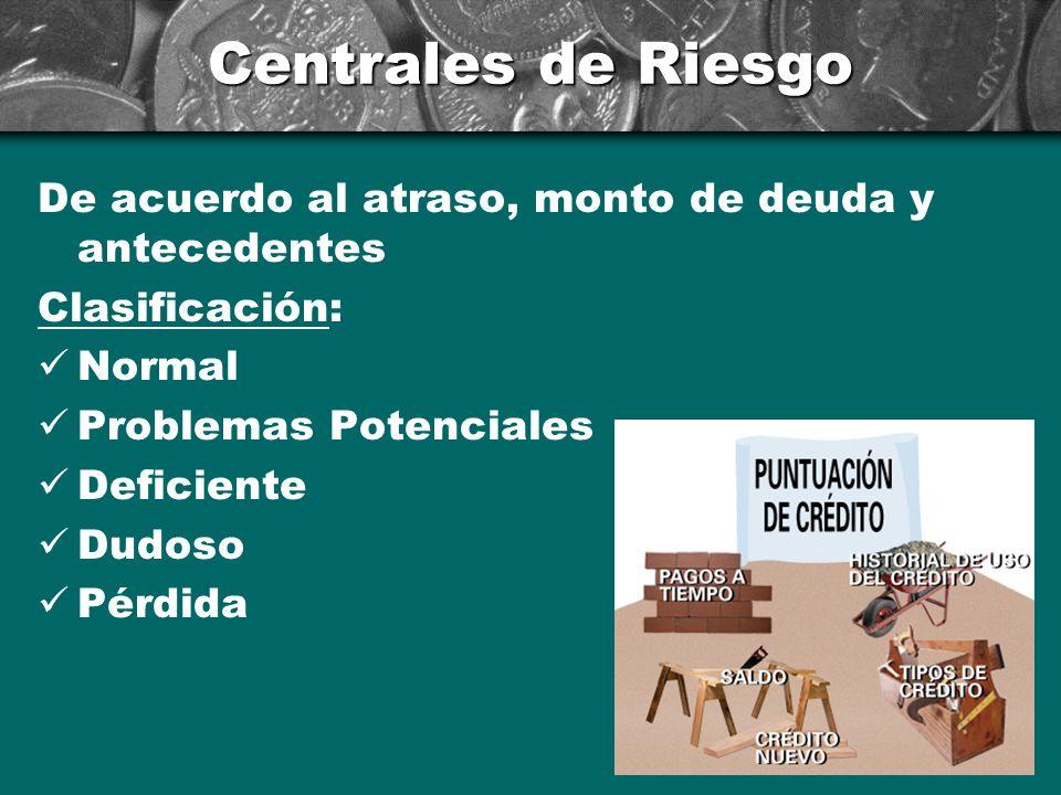 Centrales de Riesgo De acuerdo al atraso, monto de deuda y antecedentes. Clasificación: Normal. Problemas Potenciales.