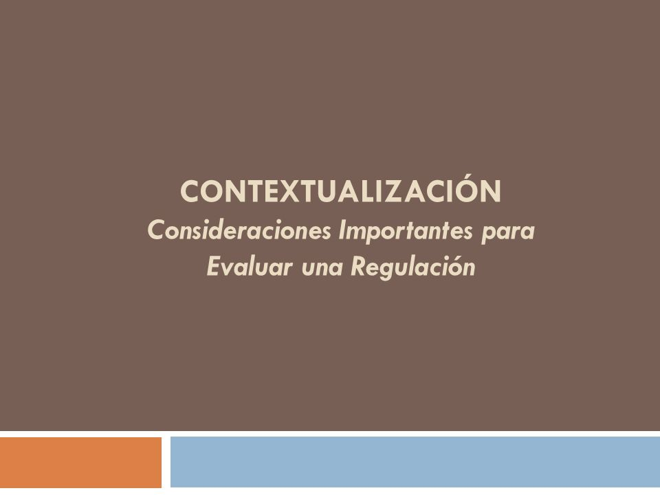 Contextualización Consideraciones Importantes para Evaluar una Regulación