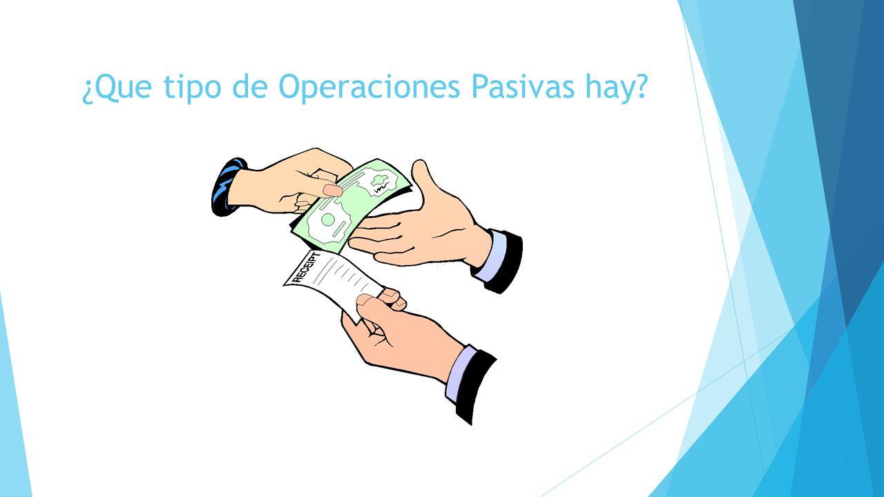 ¿Que tipo de Operaciones Pasivas hay