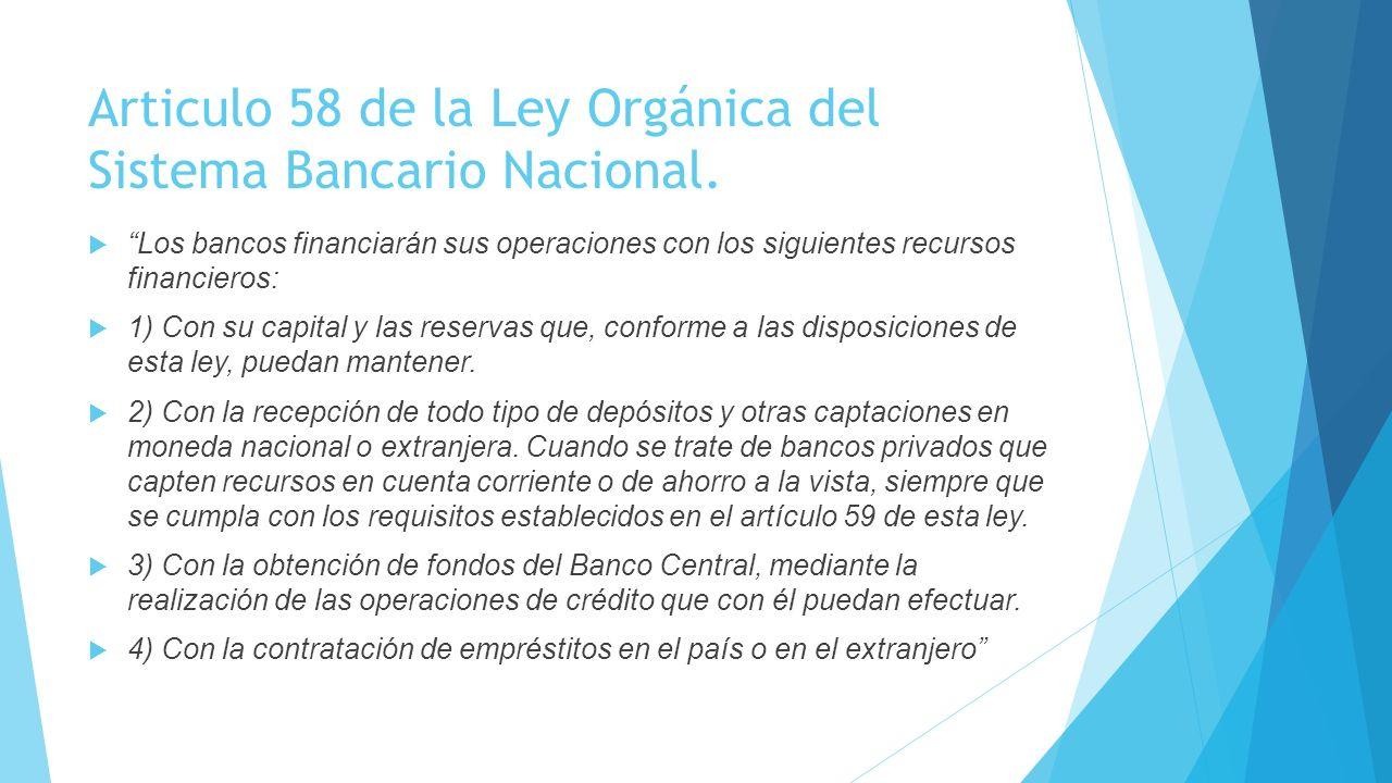 Articulo 58 de la Ley Orgánica del Sistema Bancario Nacional.