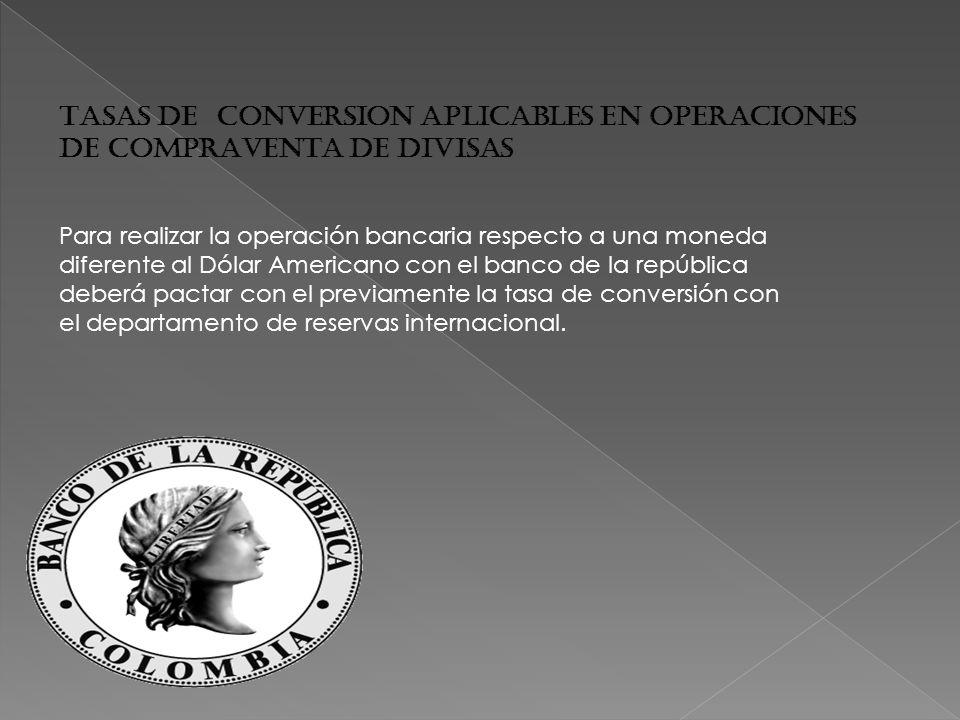 TASAS DE CONVERSION APLICABLES EN OPERACIONES DE COMPRAVENTA DE DIVISAS