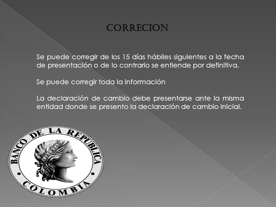 CORRECION Se puede corregir de los 15 días hábiles siguientes a la fecha de presentación o de lo contrario se entiende por definitiva.