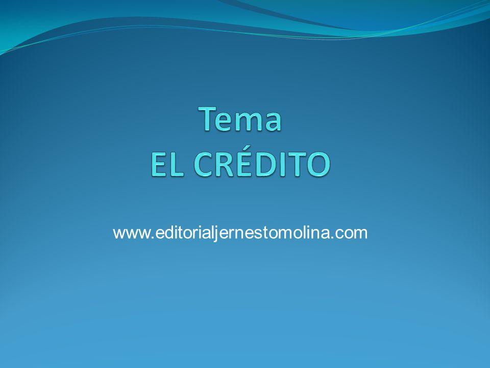 Tema EL CRÉDITO www.editorialjernestomolina.com