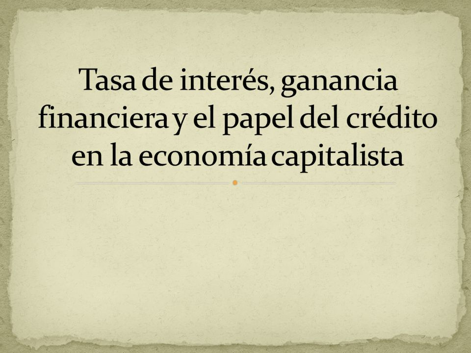 Tasa de interés, ganancia financiera y el papel del crédito en la economía capitalista