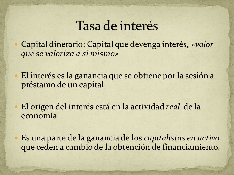 Tasa de interés Capital dinerario: Capital que devenga interés, «valor que se valoriza a si mismo»