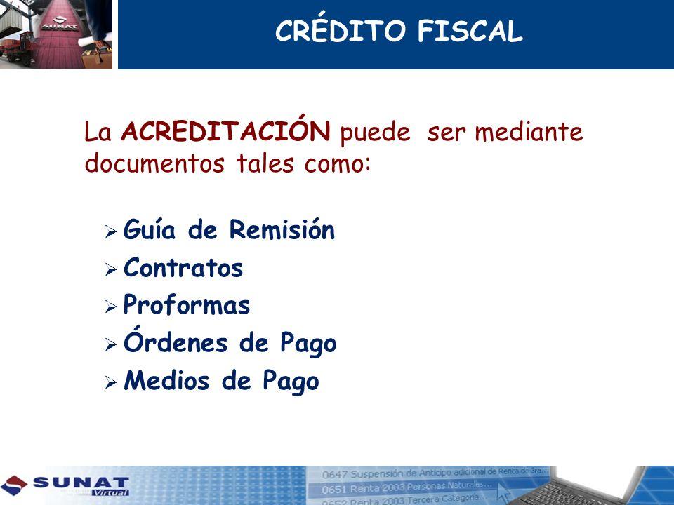 CRÉDITO FISCAL La ACREDITACIÓN puede ser mediante documentos tales como: Guía de Remisión. Contratos.