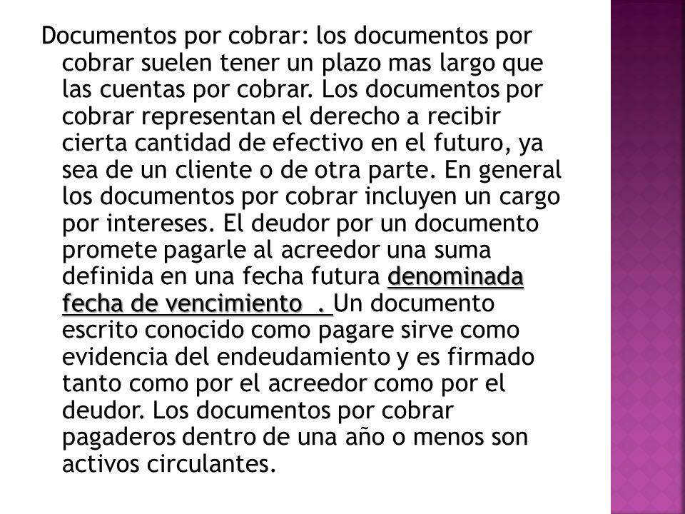 Documentos por cobrar: los documentos por cobrar suelen tener un plazo mas largo que las cuentas por cobrar.