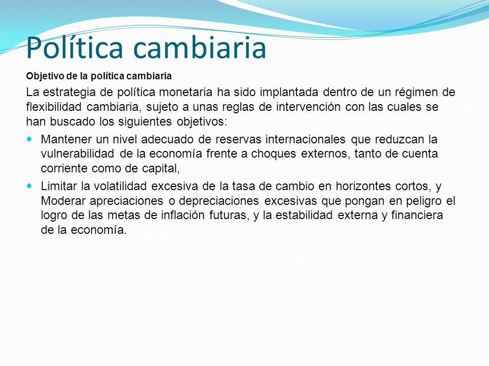 Política cambiaria Objetivo de la política cambiaria.
