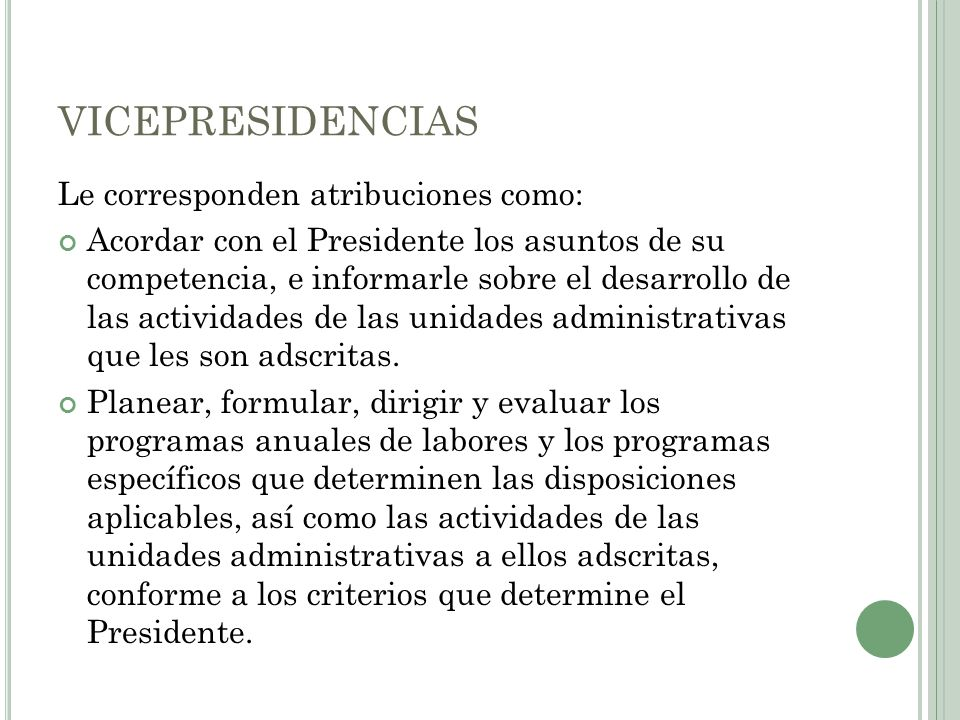 VICEPRESIDENCIAS Le corresponden atribuciones como: