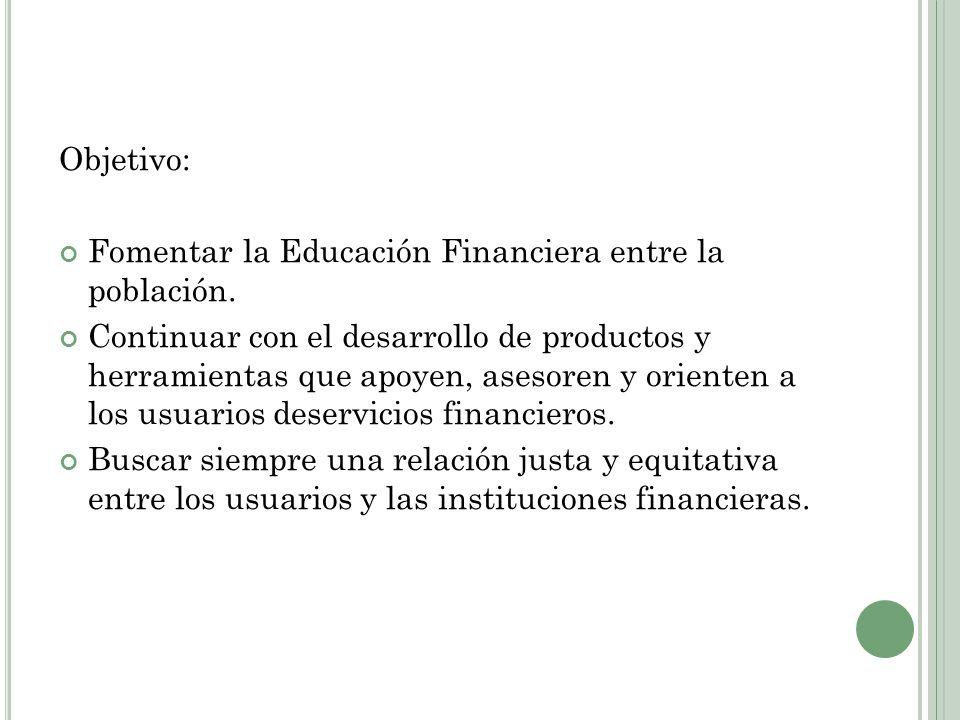 Objetivo: Fomentar la Educación Financiera entre la población.