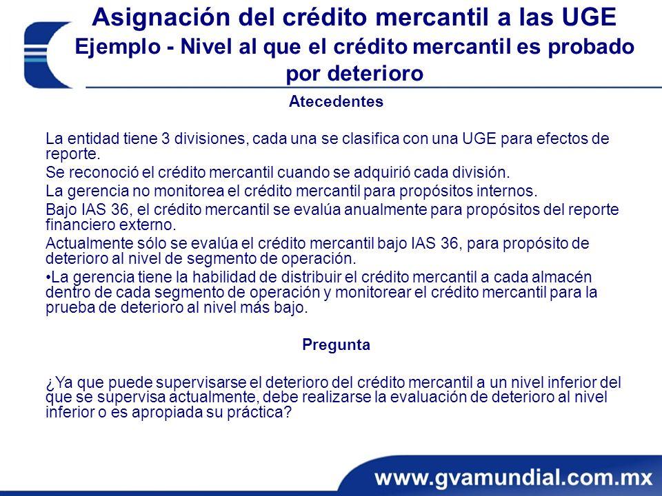 Asignación del crédito mercantil a las UGE Ejemplo - Nivel al que el crédito mercantil es probado por deterioro