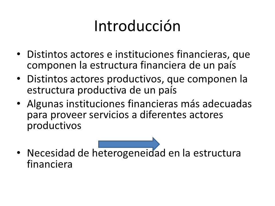 Introducción Distintos actores e instituciones financieras, que componen la estructura financiera de un país.