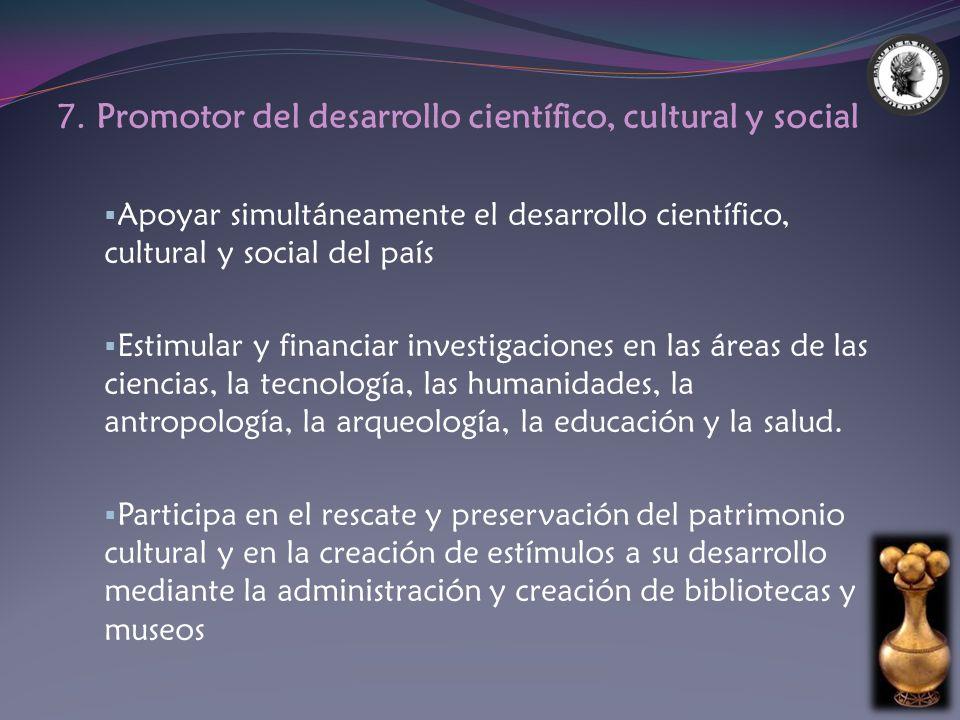 7. Promotor del desarrollo científico, cultural y social