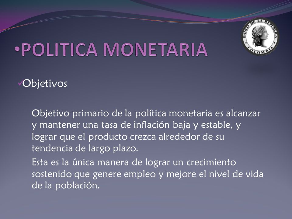 POLITICA MONETARIA Objetivos