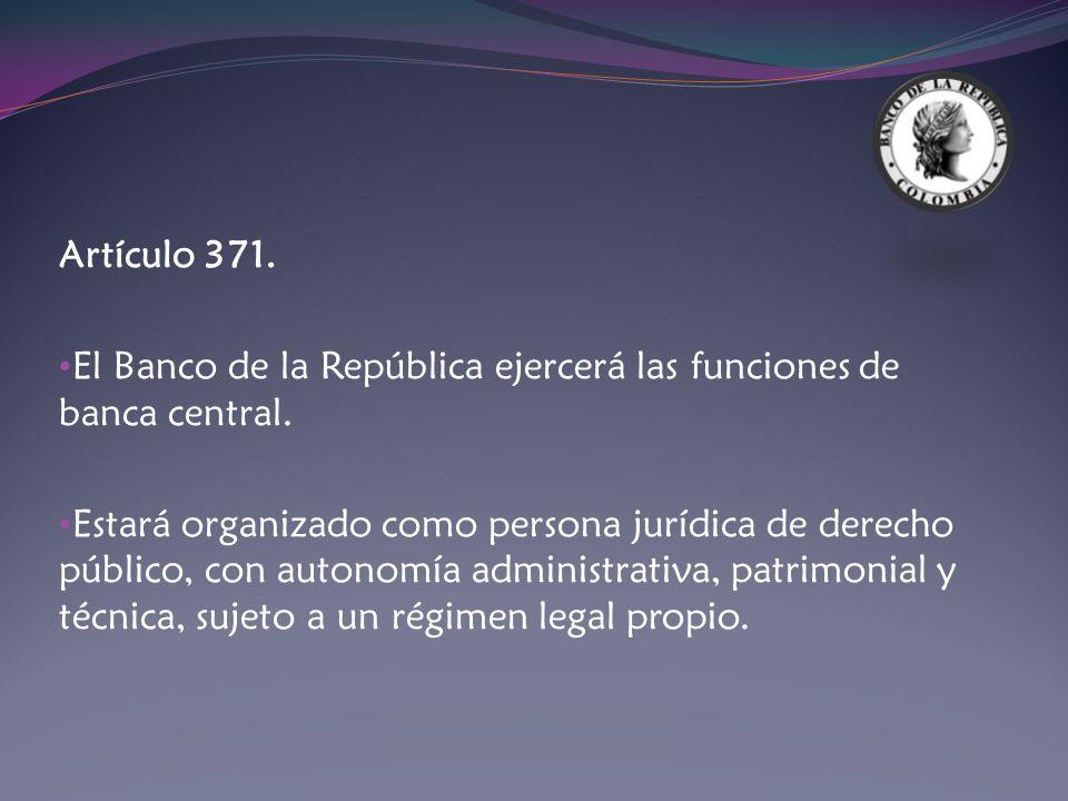 Artículo 371. El Banco de la República ejercerá las funciones de banca central.