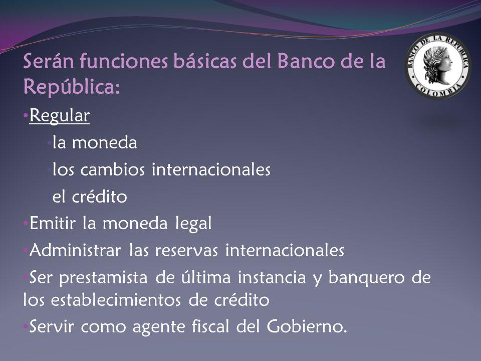 Serán funciones básicas del Banco de la República: