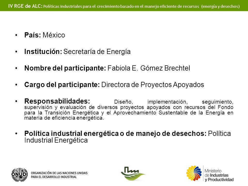 País: México Institución: Secretaría de Energía. Nombre del participante: Fabiola E. Gómez Brechtel.