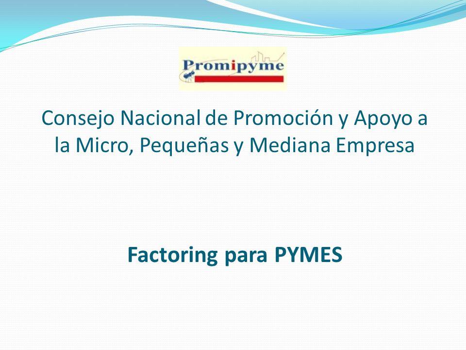 Consejo Nacional de Promoción y Apoyo a la Micro, Pequeñas y Mediana Empresa Factoring para PYMES