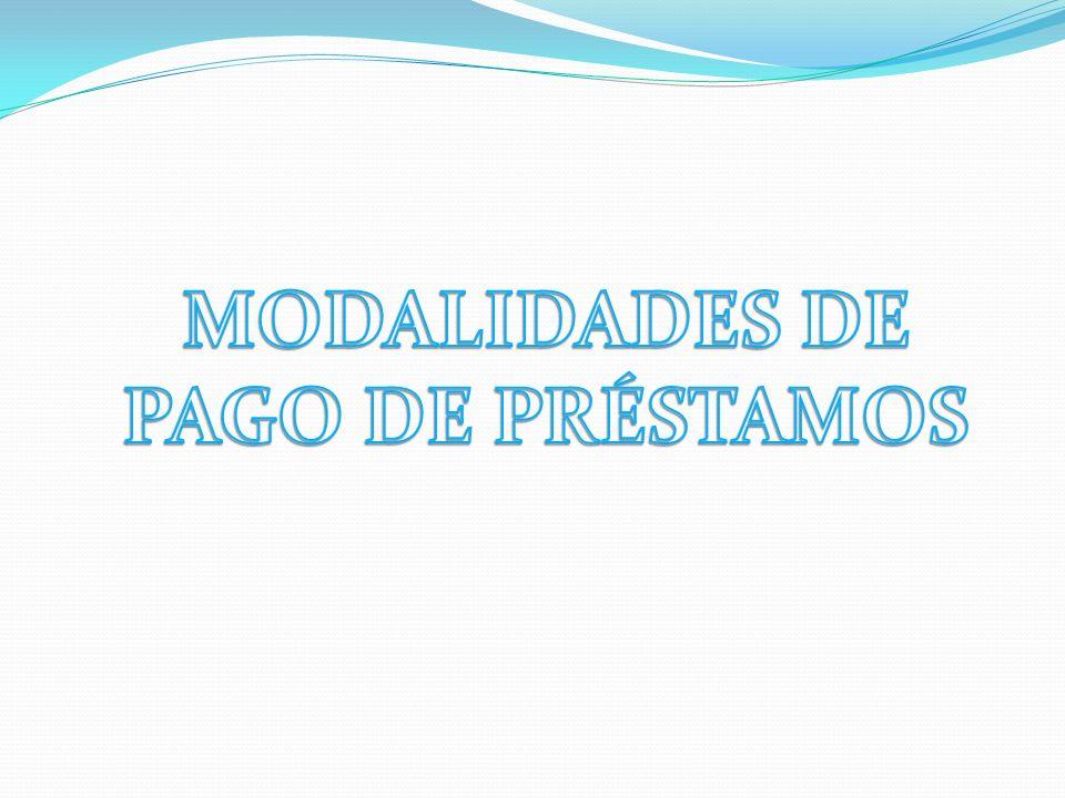 MODALIDADES DE PAGO DE PRÉSTAMOS