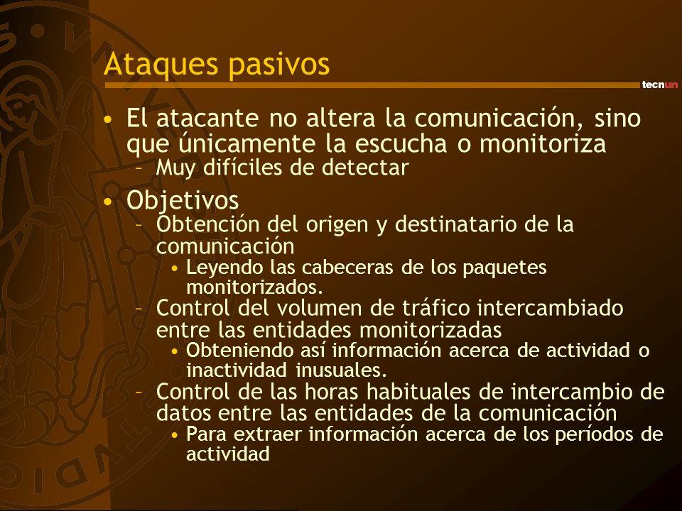 Ataques pasivos El atacante no altera la comunicación, sino que únicamente la escucha o monitoriza.