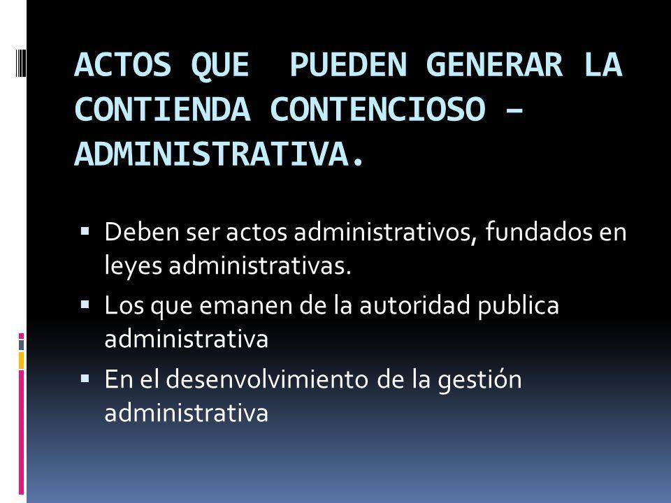 ACTOS QUE PUEDEN GENERAR LA CONTIENDA CONTENCIOSO – ADMINISTRATIVA.