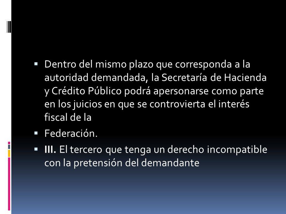 Dentro del mismo plazo que corresponda a la autoridad demandada, la Secretaría de Hacienda y Crédito Público podrá apersonarse como parte en los juicios en que se controvierta el interés fiscal de la