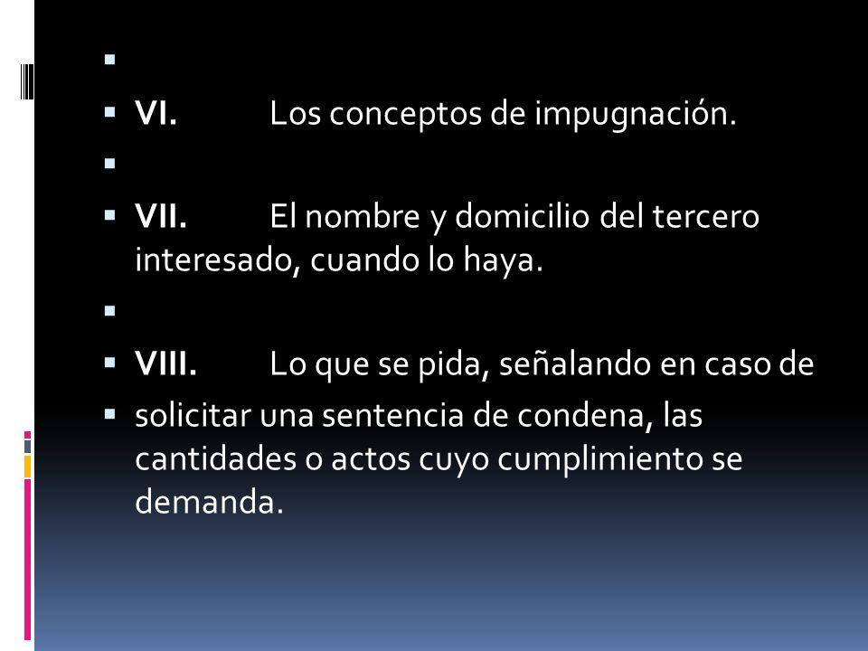 VI. Los conceptos de impugnación. VII. El nombre y domicilio del tercero interesado, cuando lo haya.
