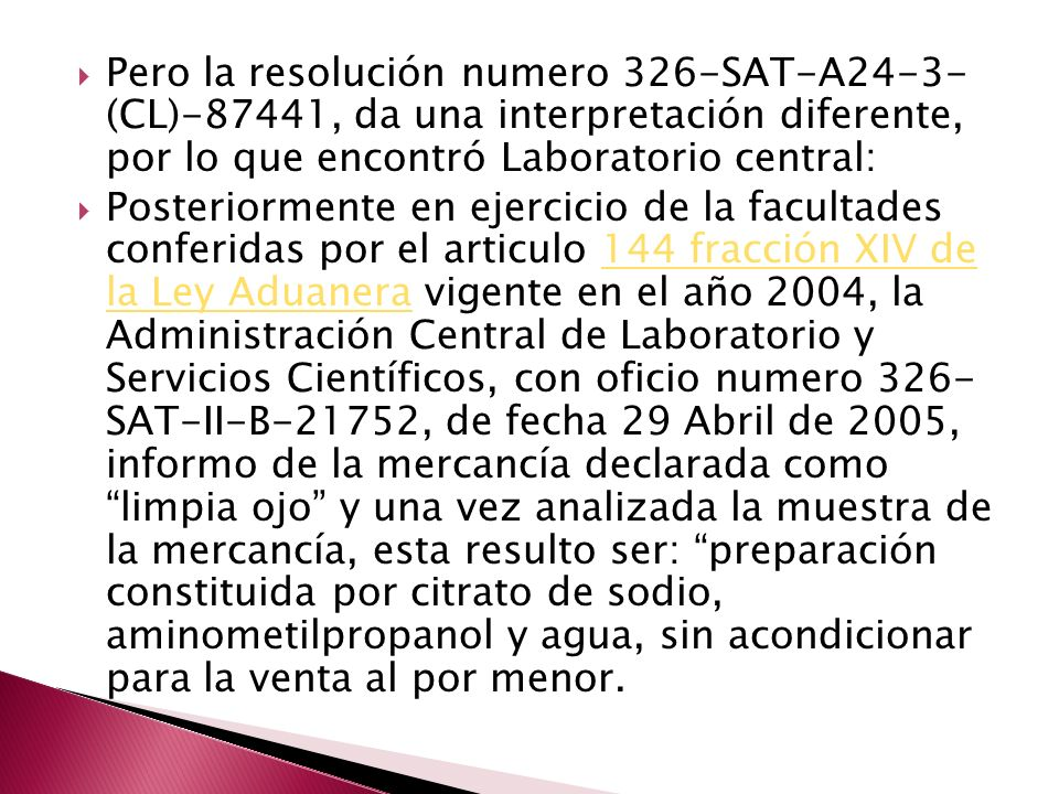 Pero la resolución numero 326-SAT-A24-3- (CL)-87441, da una interpretación diferente, por lo que encontró Laboratorio central: