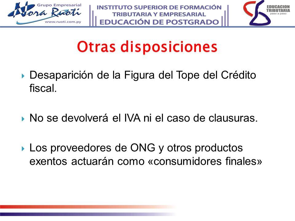 Otras disposiciones Desaparición de la Figura del Tope del Crédito fiscal. No se devolverá el IVA ni el caso de clausuras.