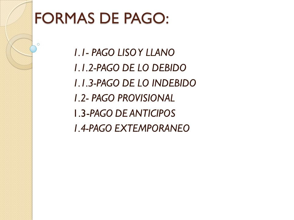 FORMAS DE PAGO: 1.1- PAGO LISO Y LLANO 1.1.2-PAGO DE LO DEBIDO
